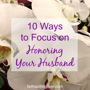 Title graphic | 10 Ways to Focus on Honoring Your Husband