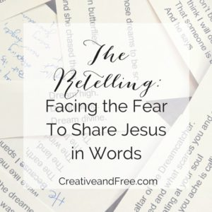 THE RETELLING: FACING THE FEAR OF SHARING JESUS IN WORDS